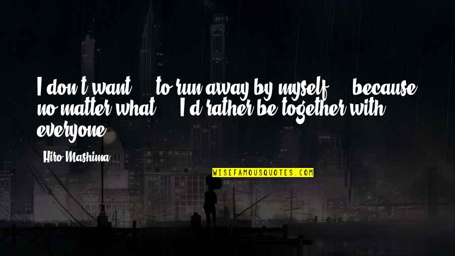 Lucy Heartfilia Quotes By Hiro Mashima: I don't want ... to run away by