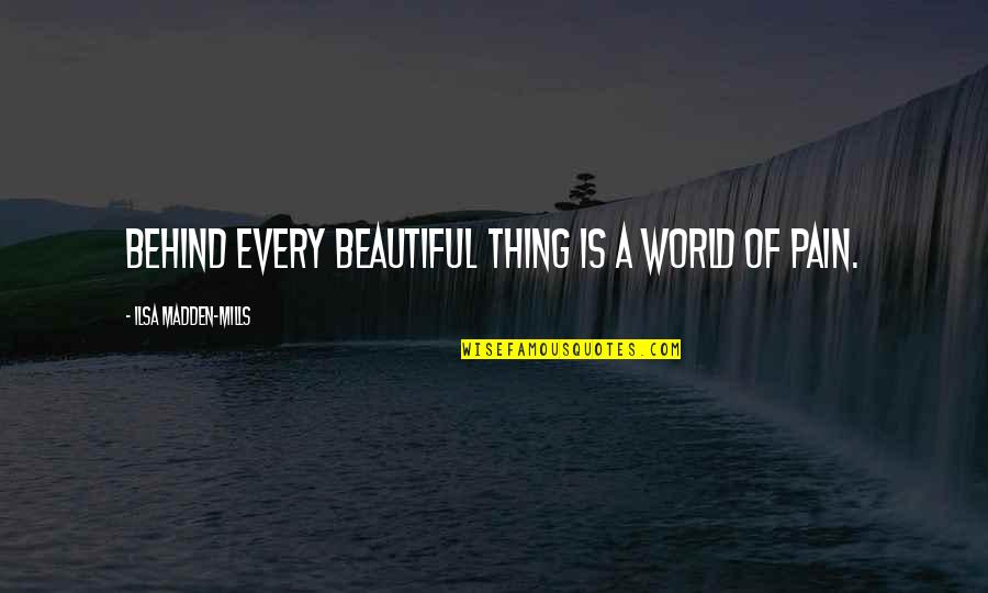 Lucy Heartfilia Quotes By Ilsa Madden-Mills: Behind every beautiful thing is a world of