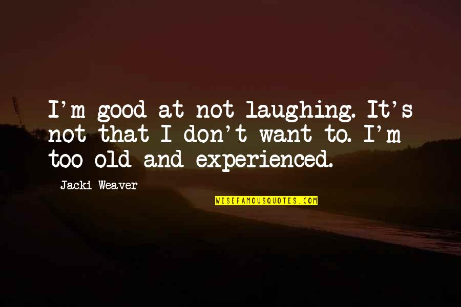 Lucy Heartfilia Quotes By Jacki Weaver: I'm good at not laughing. It's not that
