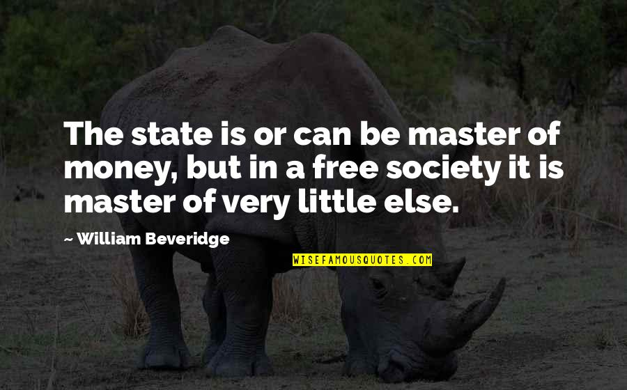 Lucy Heartfilia Quotes By William Beveridge: The state is or can be master of