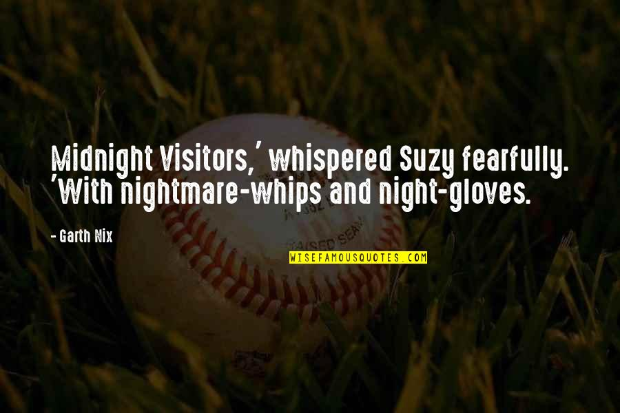 Lucy Macdonald Quotes By Garth Nix: Midnight Visitors,' whispered Suzy fearfully. 'With nightmare-whips and
