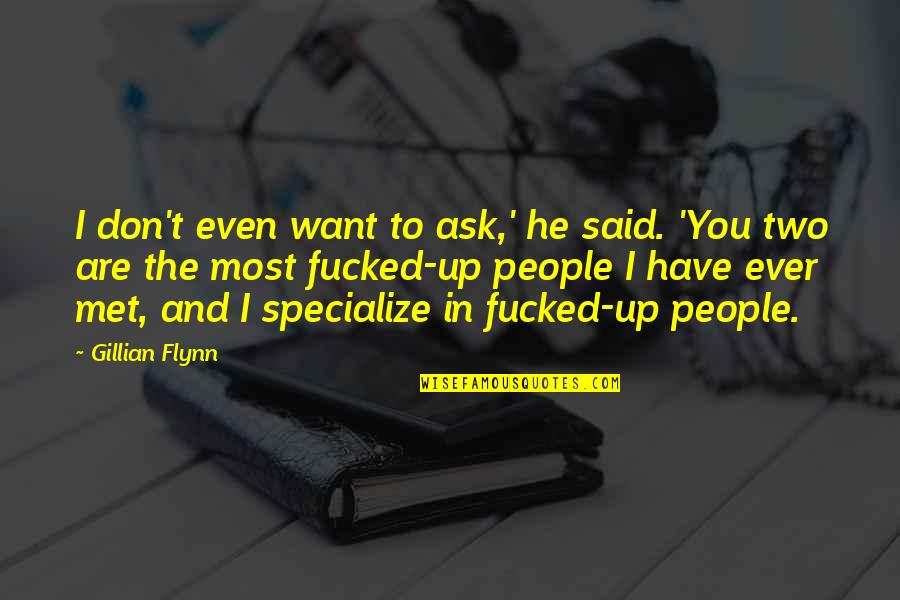 Lucy Macdonald Quotes By Gillian Flynn: I don't even want to ask,' he said.