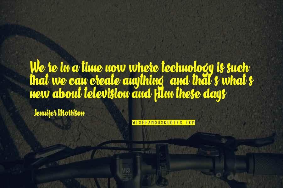 Lucy Macdonald Quotes By Jennifer Morrison: We're in a time now where technology is