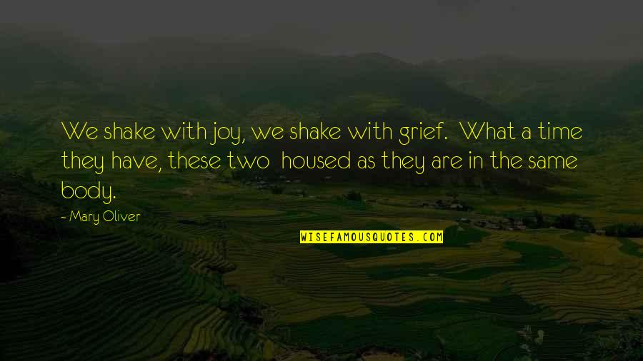 Lucy Macdonald Quotes By Mary Oliver: We shake with joy, we shake with grief.