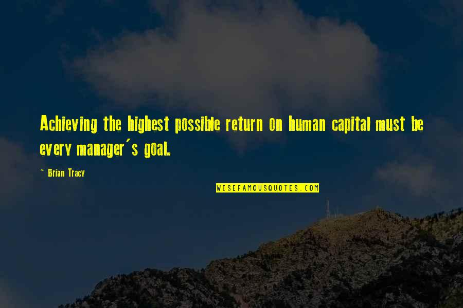 Lucy Vitameatavegamin Quotes By Brian Tracy: Achieving the highest possible return on human capital