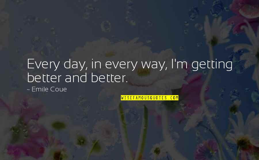 Lucy Vitameatavegamin Quotes By Emile Coue: Every day, in every way, I'm getting better