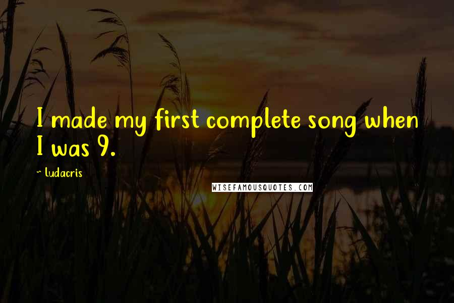 Ludacris quotes: I made my first complete song when I was 9.