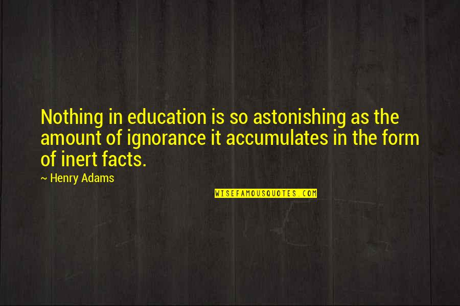 Ludicrous Bible Quotes By Henry Adams: Nothing in education is so astonishing as the