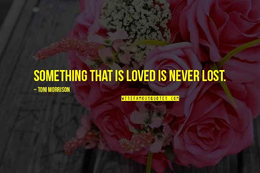 Ludicrous Bible Quotes By Toni Morrison: Something that is loved is never lost.