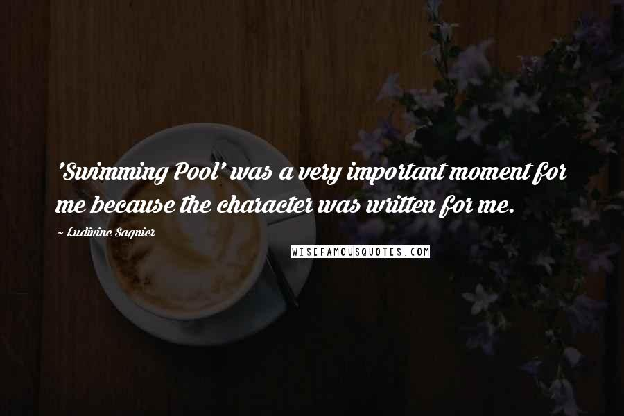 Ludivine Sagnier quotes: 'Swimming Pool' was a very important moment for me because the character was written for me.