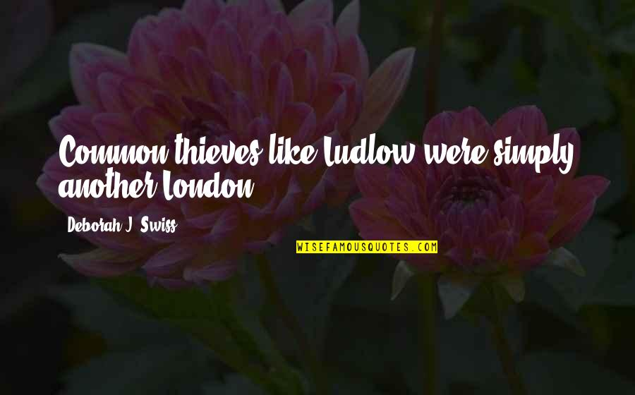 Ludlow Quotes By Deborah J. Swiss: Common thieves like Ludlow were simply another London