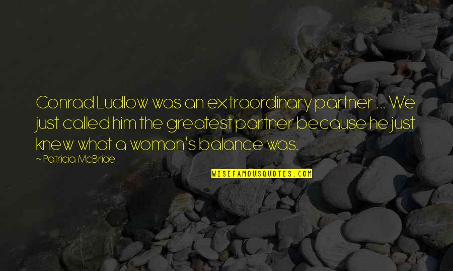 Ludlow Quotes By Patricia McBride: Conrad Ludlow was an extraordinary partner ... We
