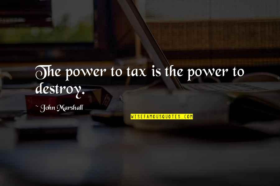 Ludwig Guttmann Quotes By John Marshall: The power to tax is the power to