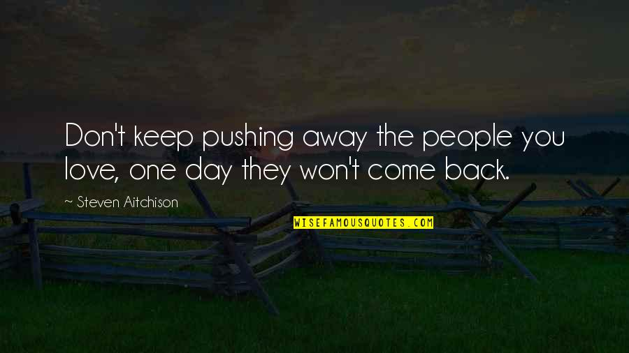Ludwig Guttmann Quotes By Steven Aitchison: Don't keep pushing away the people you love,