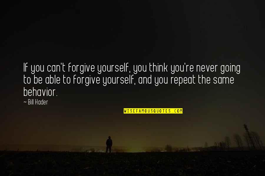 Luise Quotes By Bill Hader: If you can't forgive yourself, you think you're
