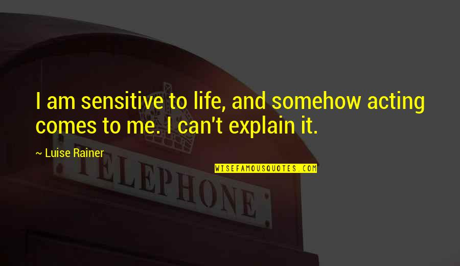 Luise Quotes By Luise Rainer: I am sensitive to life, and somehow acting