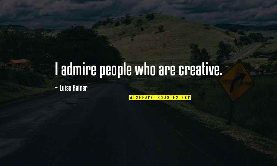 Luise Quotes By Luise Rainer: I admire people who are creative.