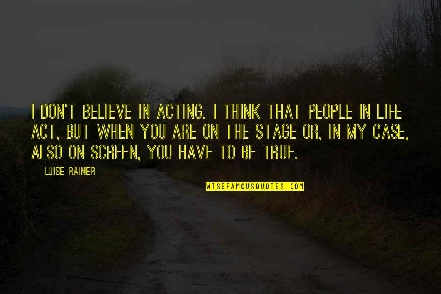Luise Quotes By Luise Rainer: I don't believe in acting. I think that