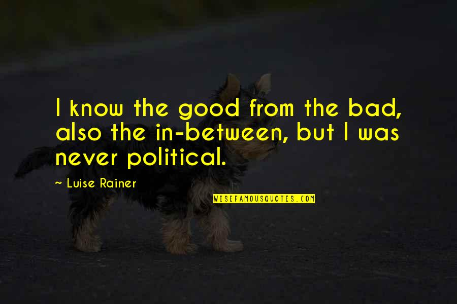 Luise Quotes By Luise Rainer: I know the good from the bad, also