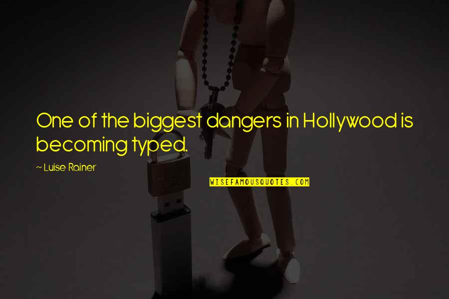 Luise Quotes By Luise Rainer: One of the biggest dangers in Hollywood is