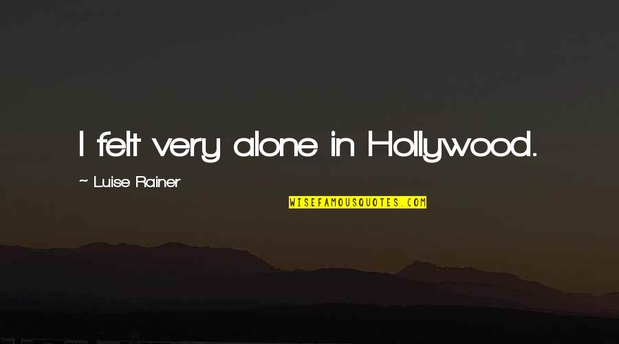 Luise Quotes By Luise Rainer: I felt very alone in Hollywood.
