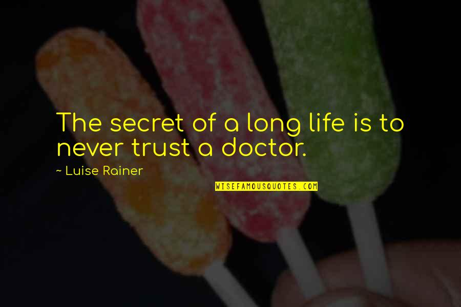 Luise Quotes By Luise Rainer: The secret of a long life is to
