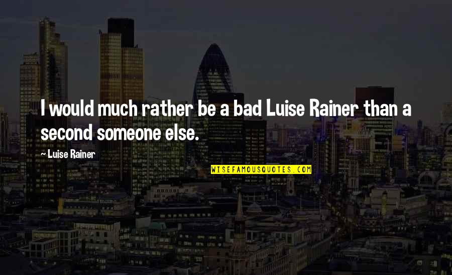 Luise Quotes By Luise Rainer: I would much rather be a bad Luise