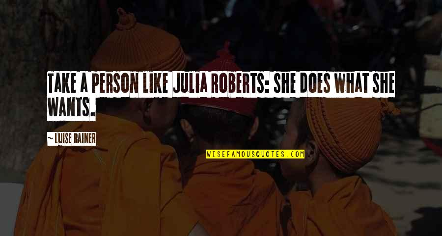 Luise Quotes By Luise Rainer: Take a person like Julia Roberts: she does