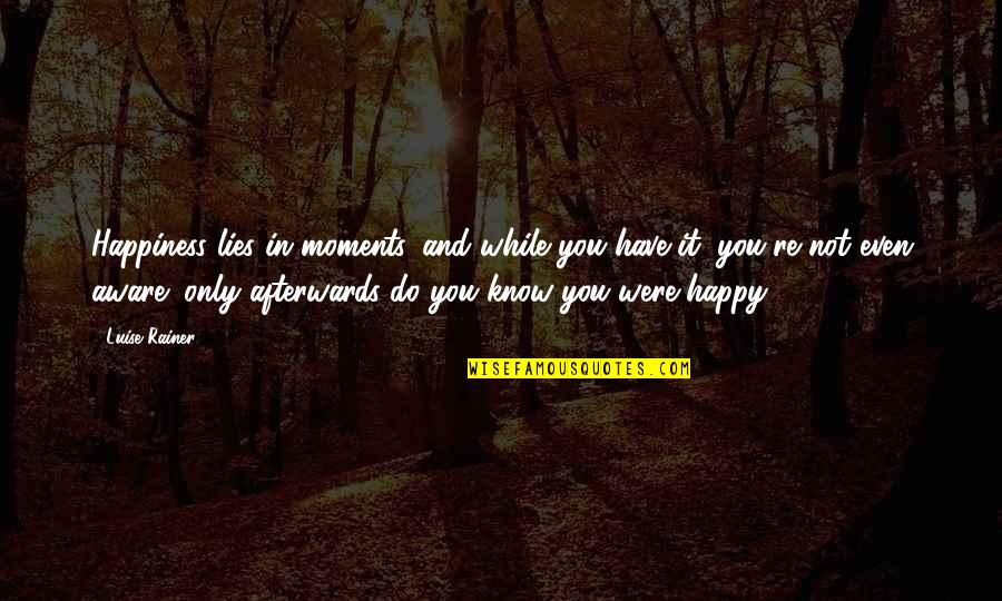 Luise Quotes By Luise Rainer: Happiness lies in moments, and while you have