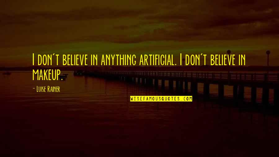 Luise Quotes By Luise Rainer: I don't believe in anything artificial. I don't