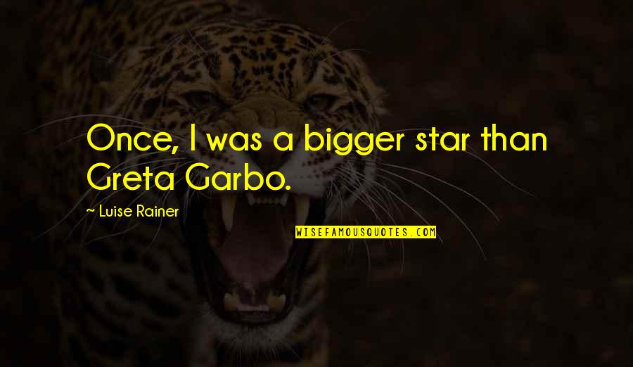 Luise Quotes By Luise Rainer: Once, I was a bigger star than Greta