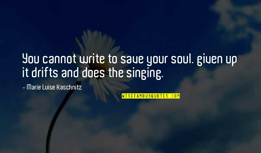 Luise Quotes By Marie Luise Kaschnitz: You cannot write to save your soul. given