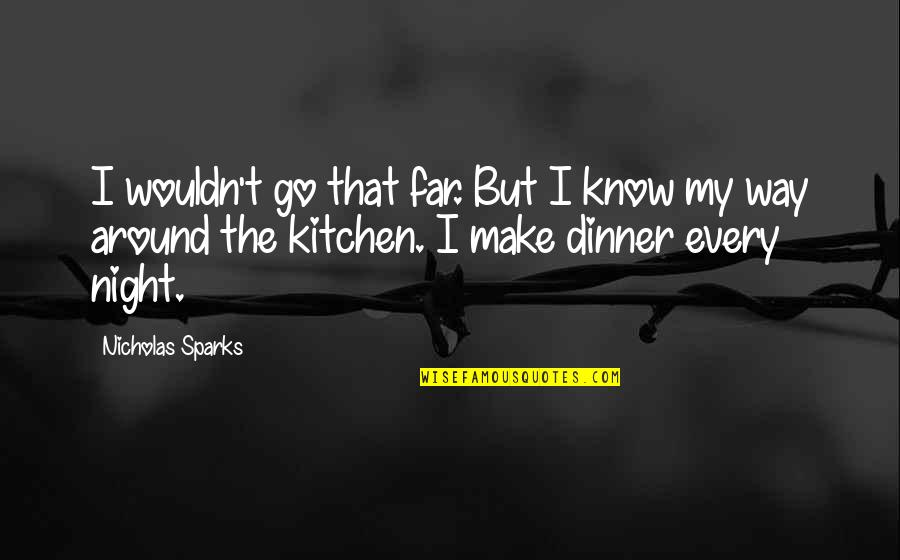 Luise Quotes By Nicholas Sparks: I wouldn't go that far. But I know