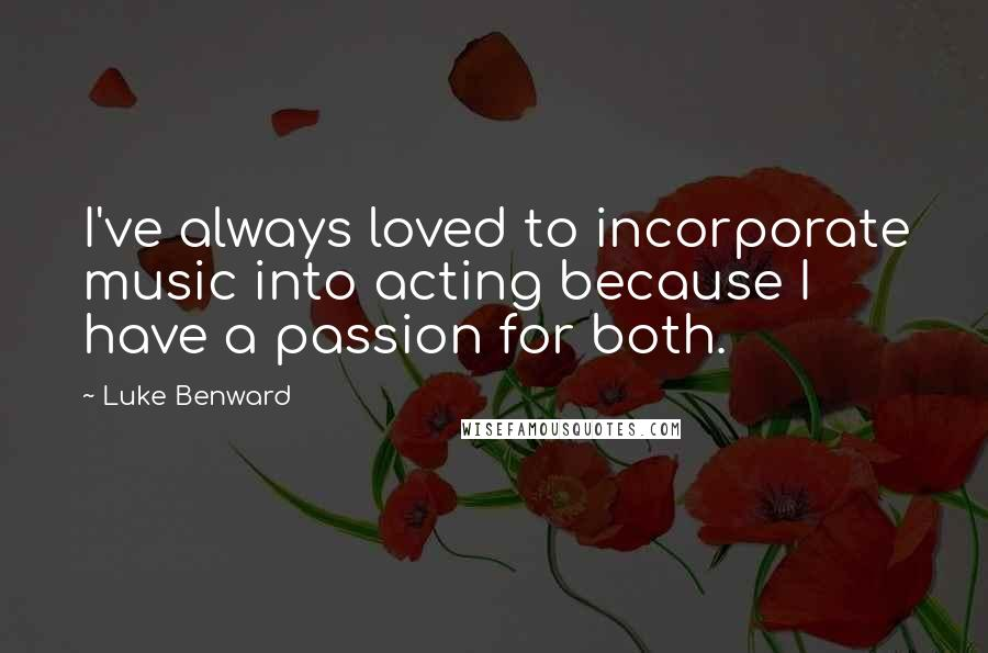 Luke Benward quotes: I've always loved to incorporate music into acting because I have a passion for both.