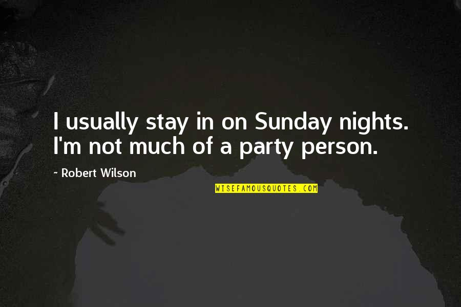 Luke Brandon Quotes By Robert Wilson: I usually stay in on Sunday nights. I'm