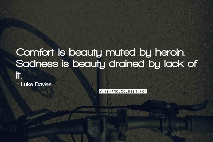 Luke Davies quotes: Comfort is beauty muted by heroin. Sadness is beauty drained by lack of it.