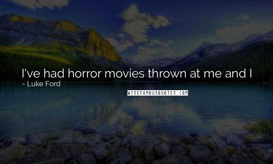 Luke Ford quotes: I've had horror movies thrown at me and I just don't want to do any because violence isn't really good for society.
