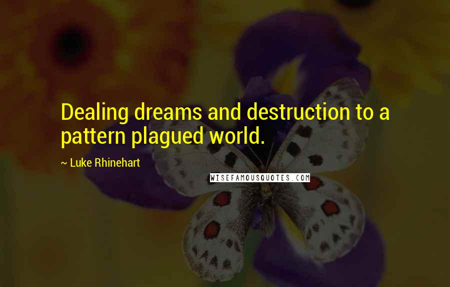Luke Rhinehart quotes: Dealing dreams and destruction to a pattern plagued world.