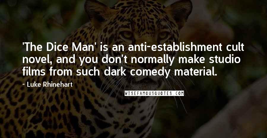 Luke Rhinehart quotes: 'The Dice Man' is an anti-establishment cult novel, and you don't normally make studio films from such dark comedy material.