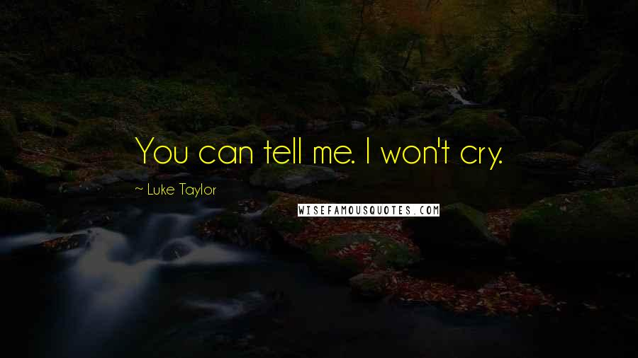 Luke Taylor quotes: You can tell me. I won't cry.