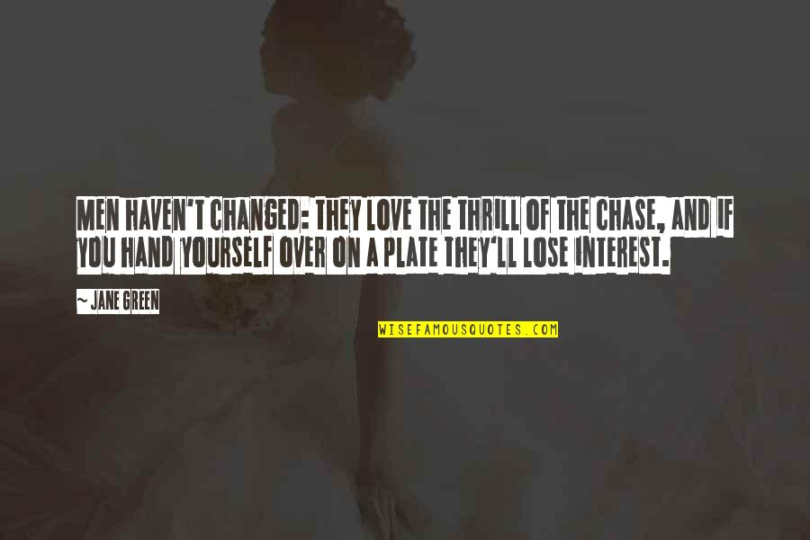 Lukewarm Relationship Quotes By Jane Green: Men haven't changed: they love the thrill of
