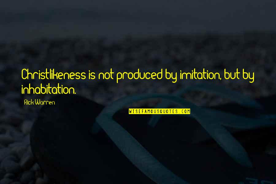 Lukewarm Relationship Quotes By Rick Warren: Christlikeness is not produced by imitation, but by