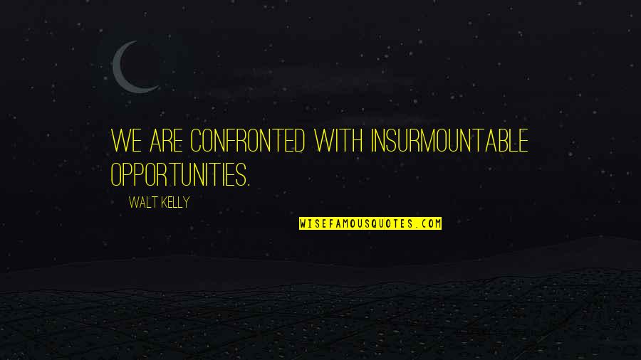 Lukewarm Relationship Quotes By Walt Kelly: We are confronted with insurmountable opportunities.