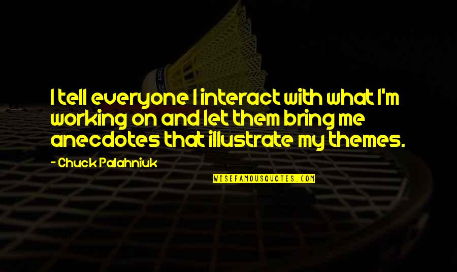 Lukewarmist Quotes By Chuck Palahniuk: I tell everyone I interact with what I'm