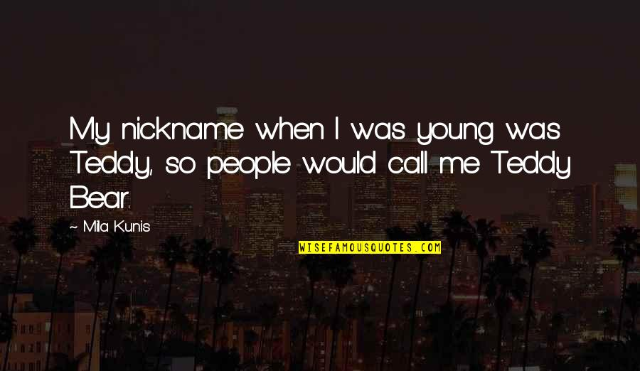 Lukewarmist Quotes By Mila Kunis: My nickname when I was young was Teddy,