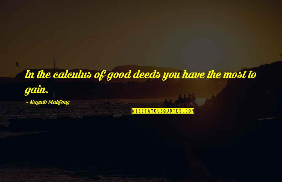 Lukewarmist Quotes By Naguib Mahfouz: In the calculus of good deeds you have