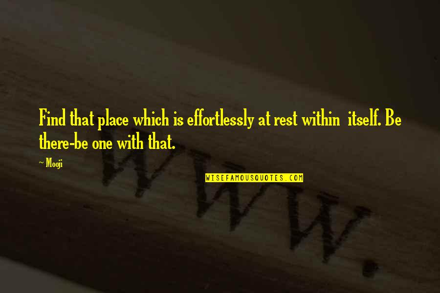 Lumber Room Quotes By Mooji: Find that place which is effortlessly at rest