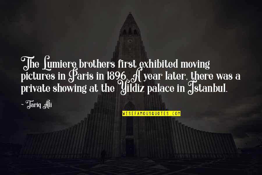 Lumiere Brothers Quotes By Tariq Ali: The Lumiere brothers first exhibited moving pictures in