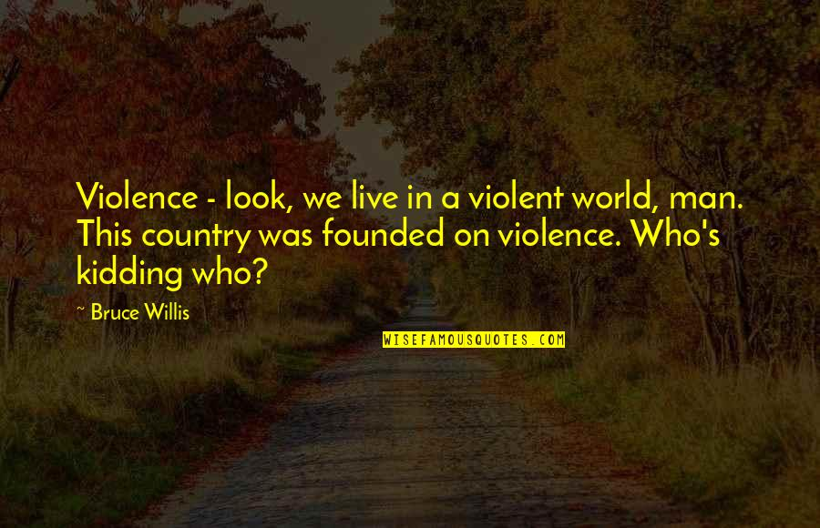Lumpini Quotes By Bruce Willis: Violence - look, we live in a violent