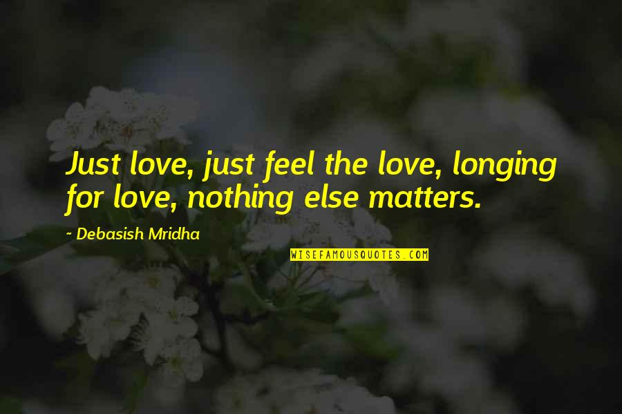 Lumpini Quotes By Debasish Mridha: Just love, just feel the love, longing for